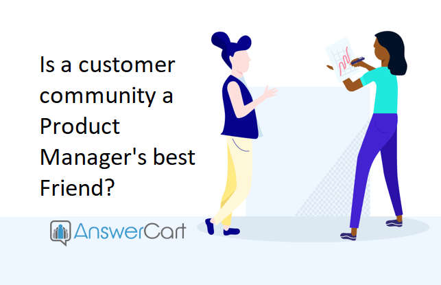 Is a Customer Community a Product Manager's best Friend?