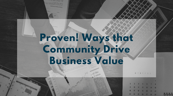 Proven! Ways that Community Drive Business Value